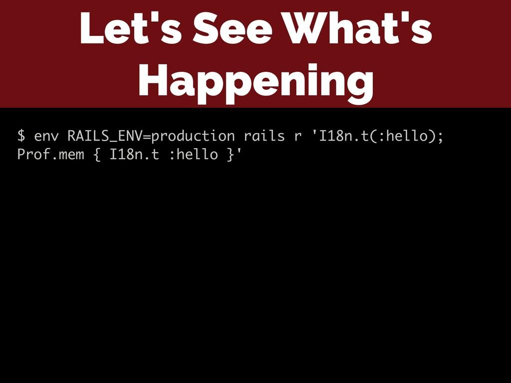 Let's See What's Happening $ env RAILS_ENV=prod...