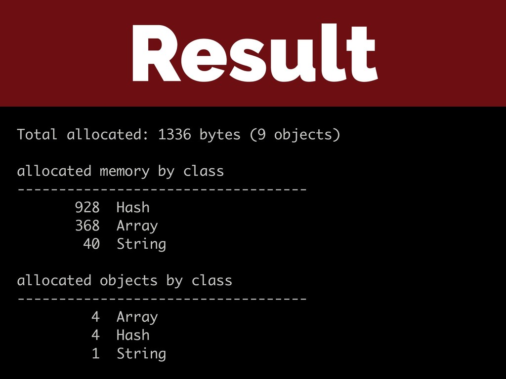 Result Total allocated: 1336 bytes (9 objects) ...