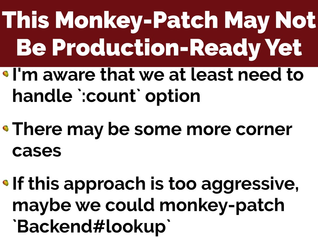 This Monkey-Patch May Not Be Production-Ready Y...