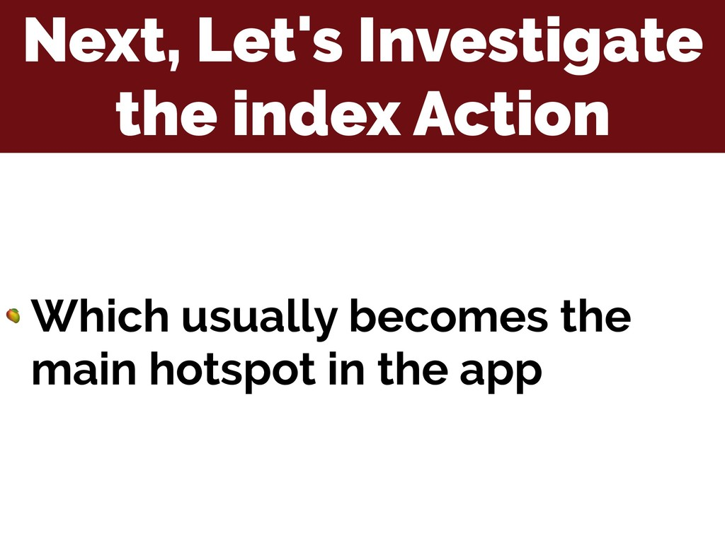 Next, Let's Investigate the index Action  Which...