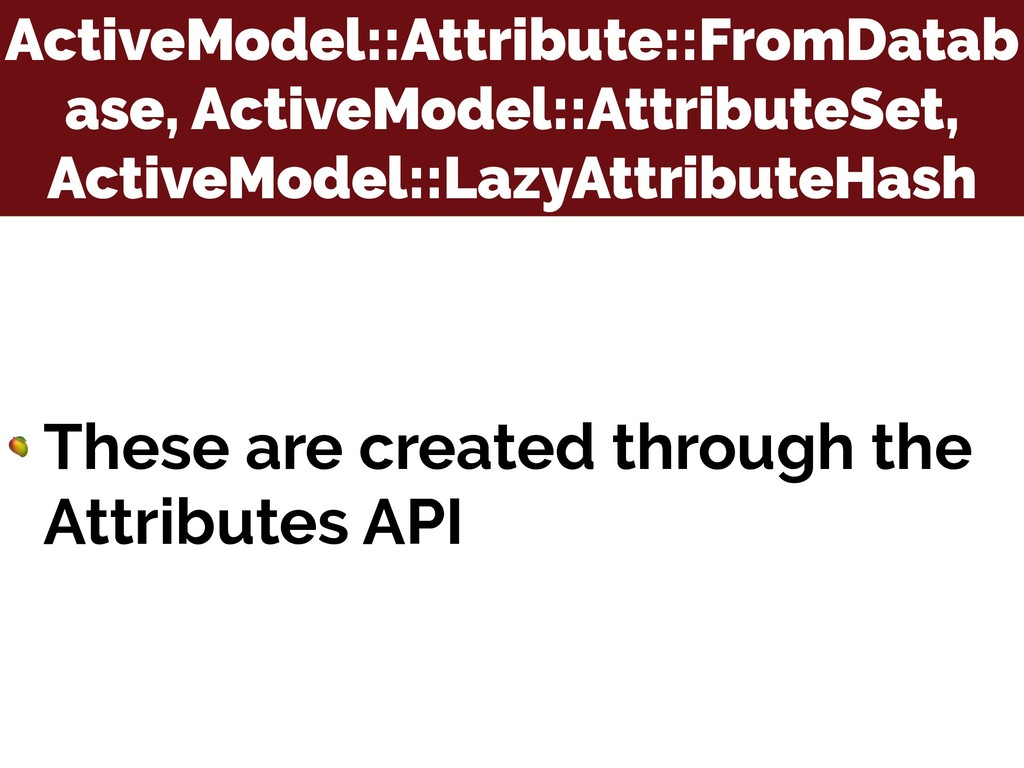ActiveModel::Attribute::FromDatab ase, ActiveMo...