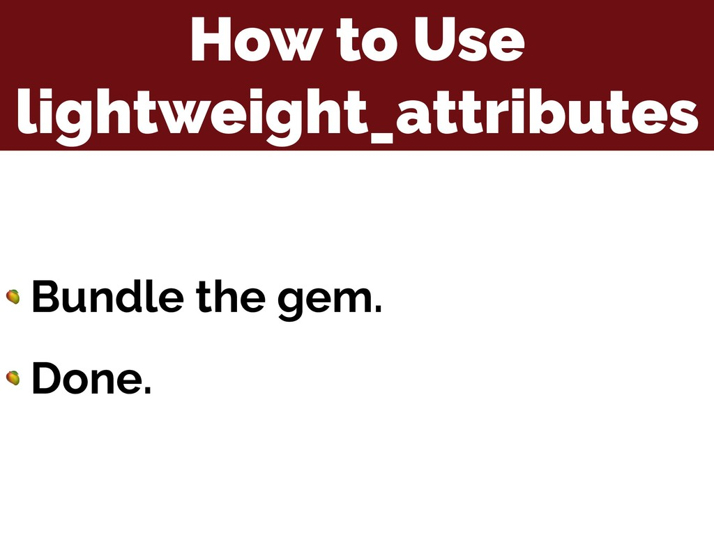 How to Use lightweight_attributes  Bundle the g...