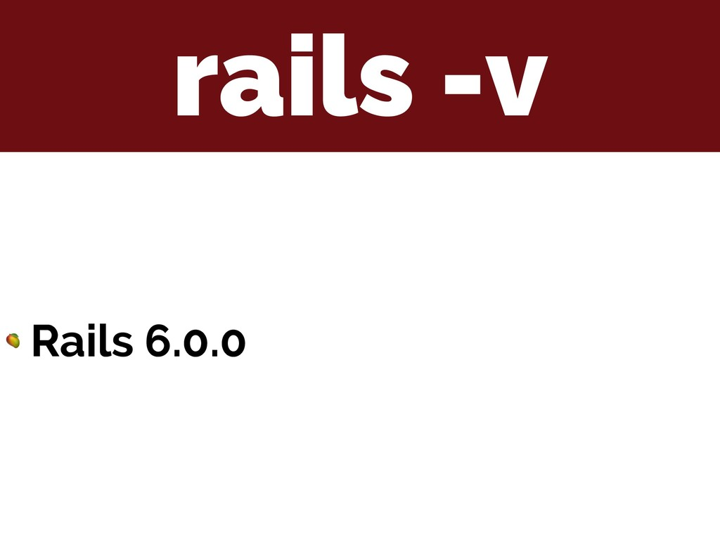 rails -v  Rails 6.0.0
