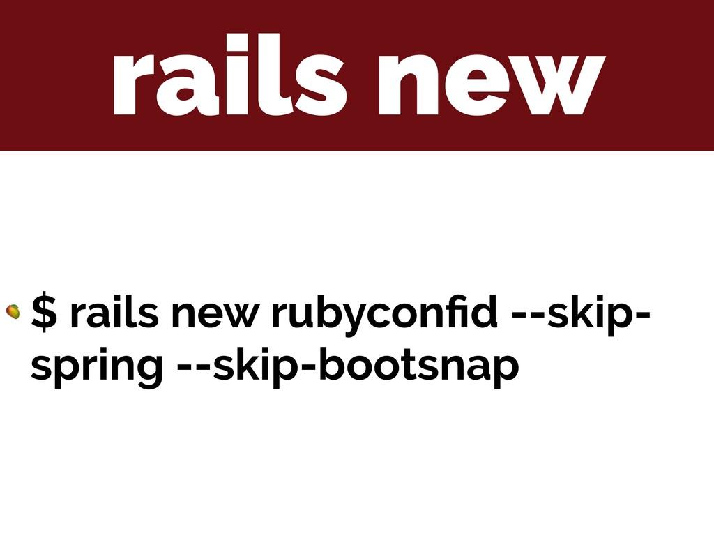 rails new  $ rails new rubyconfid --skip- spring...