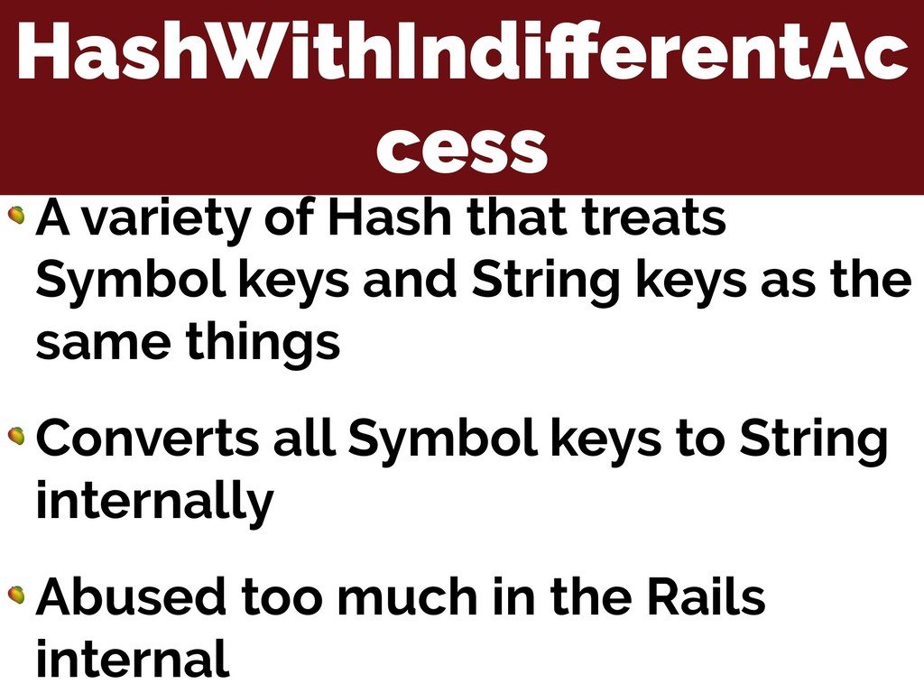 HashWithIndifferentAc cess  A variety of Hash th...