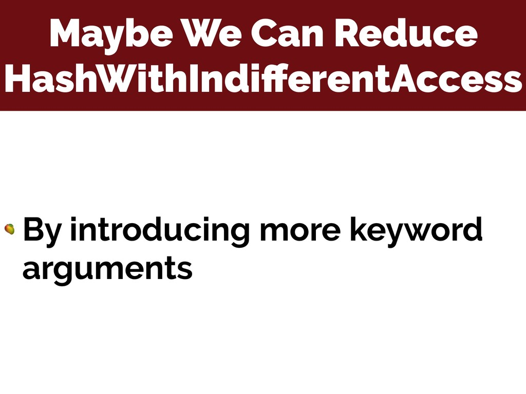 Maybe We Can Reduce HashWithIndifferentAccess  B...