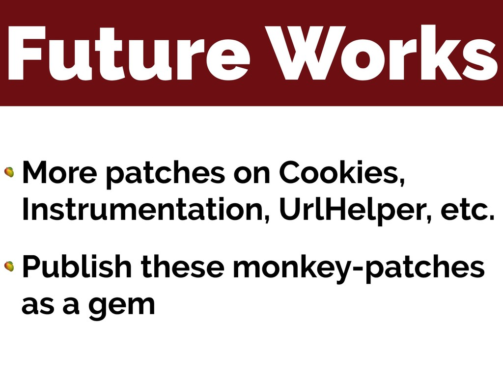 Future Works  More patches on Cookies, Instrume...