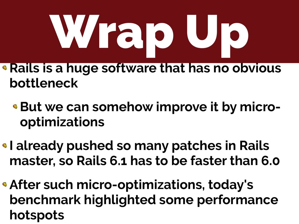 Wrap Up  Rails is a huge software that has no o...