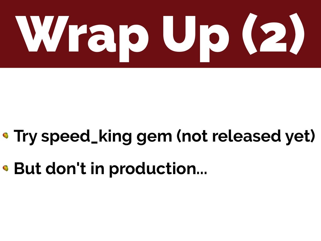 Wrap Up (2)  Try speed_king gem (not released y...