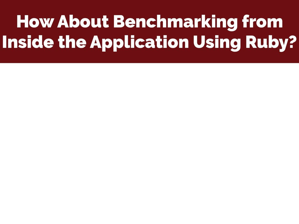 How About Benchmarking from Inside the Applicat...