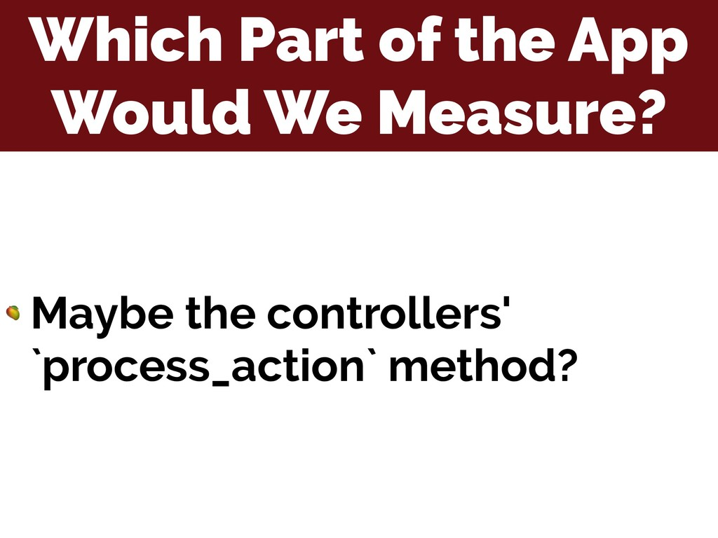Which Part of the App Would We Measure?  Maybe ...