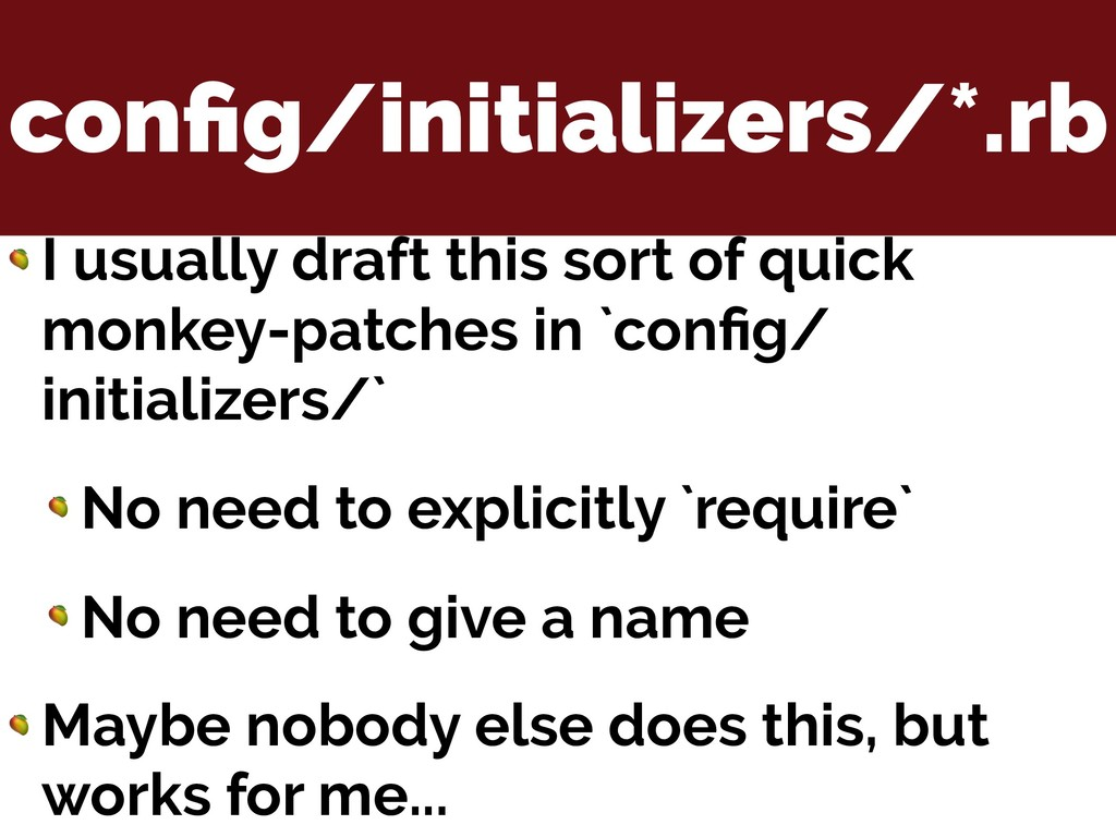 config/initializers/*.rb  I usually draft this s...