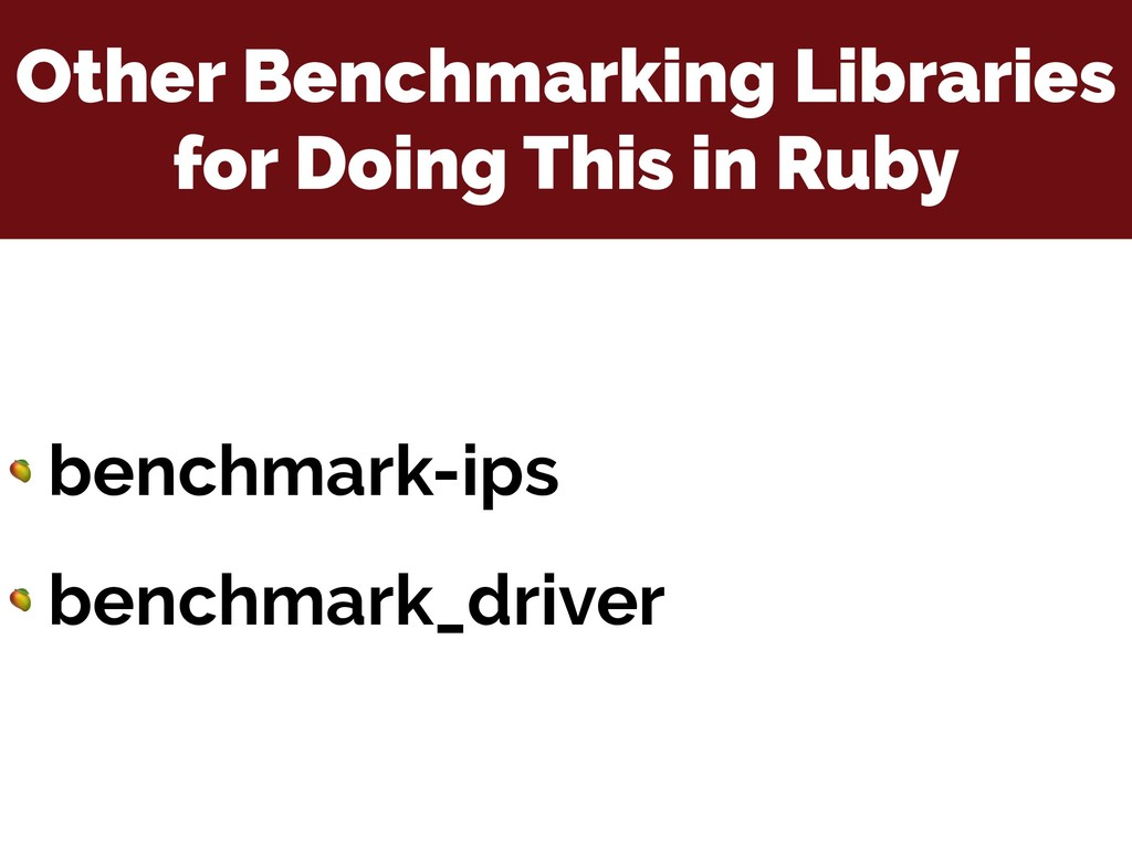 Other Benchmarking Libraries for Doing This in ...