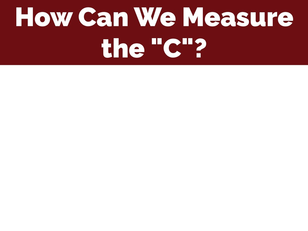 """How Can We Measure the """"C""""?"""