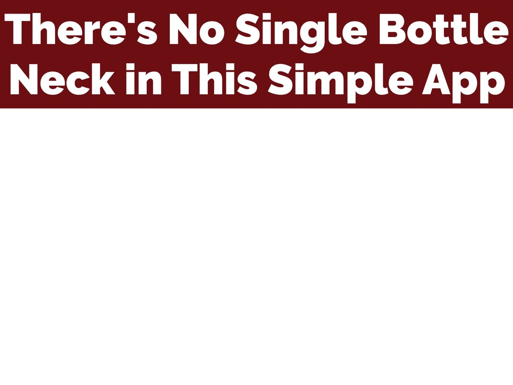 There's No Single Bottle Neck in This Simple App