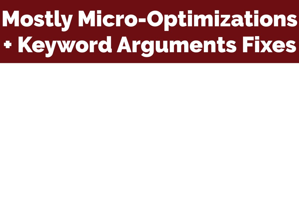 Mostly Micro-Optimizations + Keyword Arguments ...