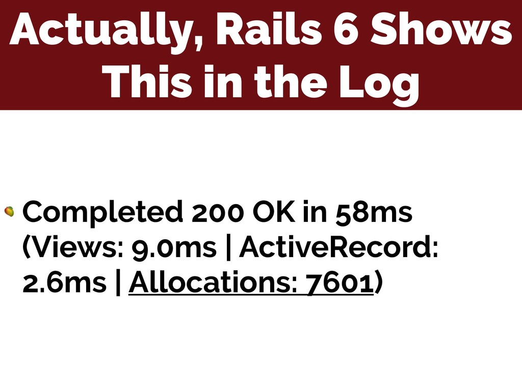Actually, Rails 6 Shows This in the Log  Comple...