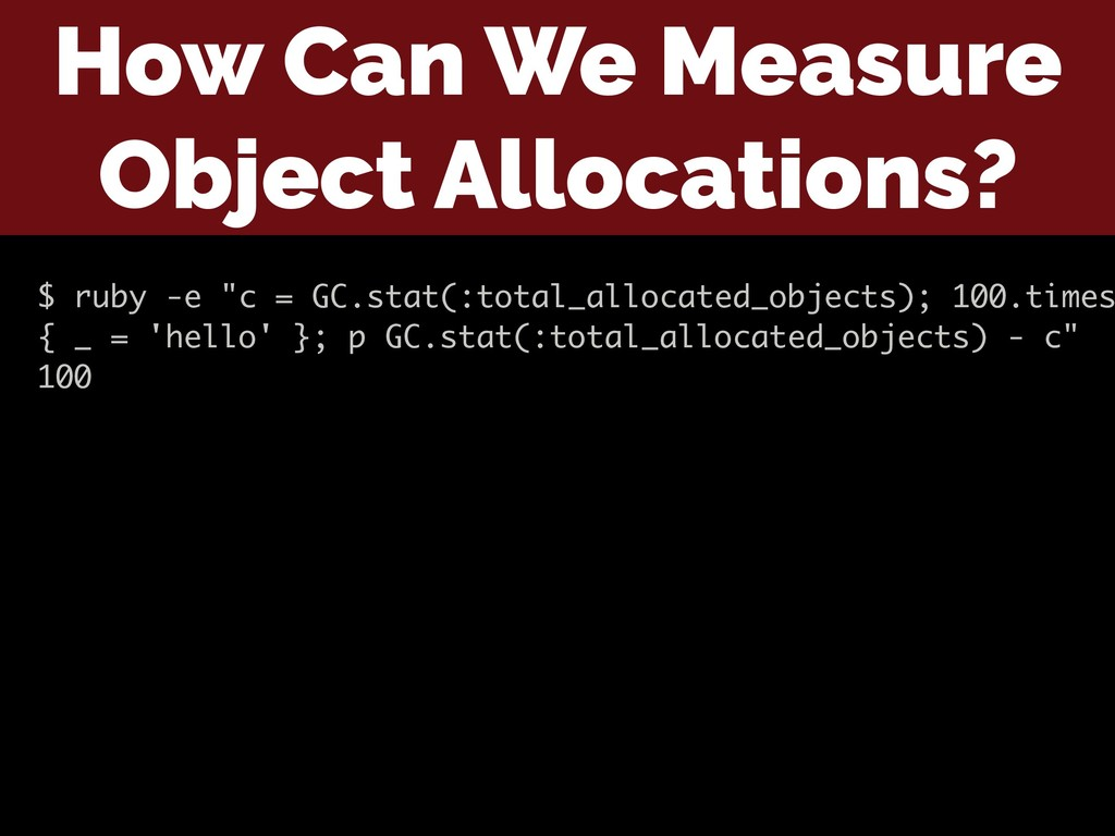 How Can We Measure Object Allocations? $ ruby -...