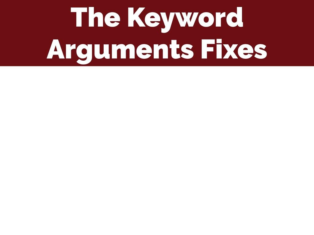 The Keyword Arguments Fixes