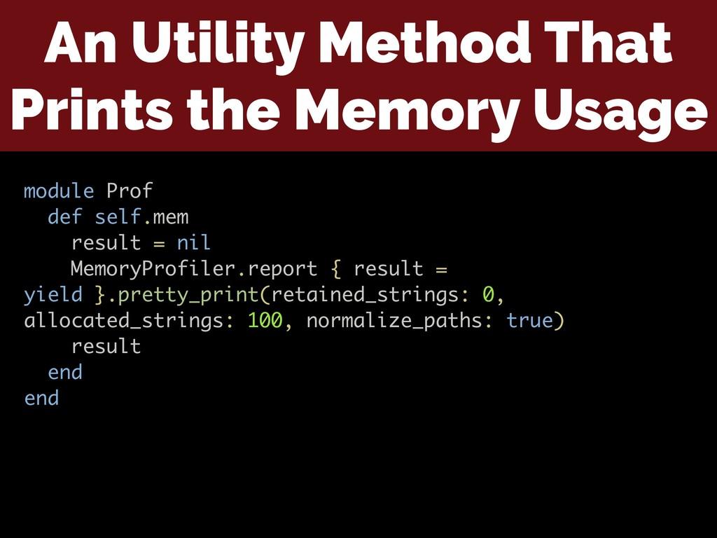 An Utility Method That Prints the Memory Usage ...
