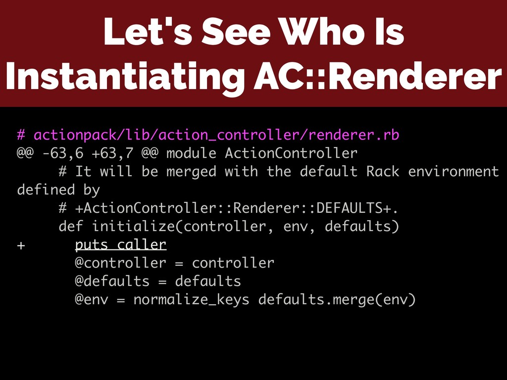 Let's See Who Is Instantiating AC::Renderer # a...