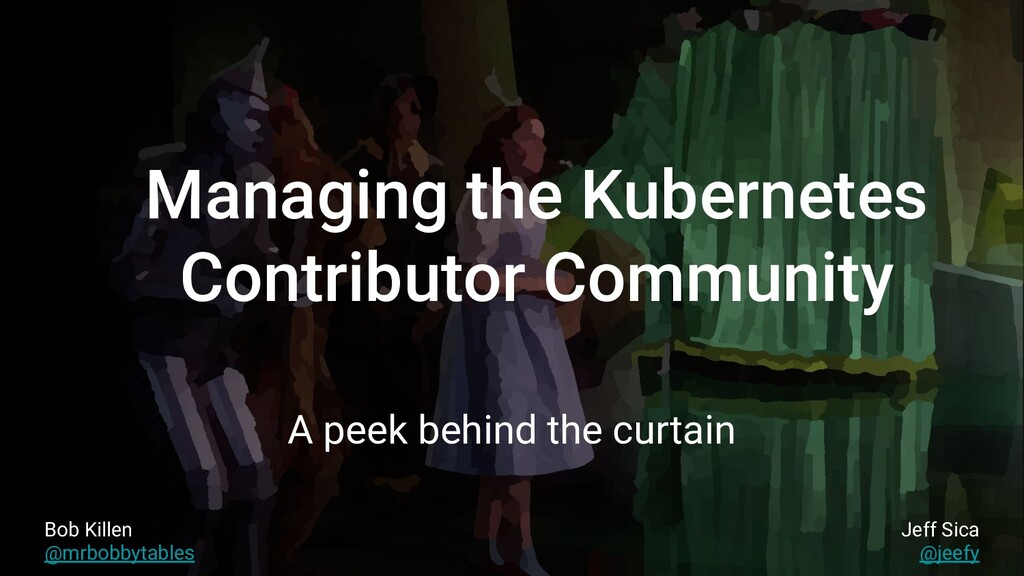 Managing the Kubernetes Contributor Community A...