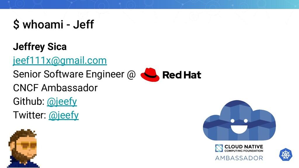 $ whoami - Jeff Jeffrey Sica jeef111x@gmail.com...