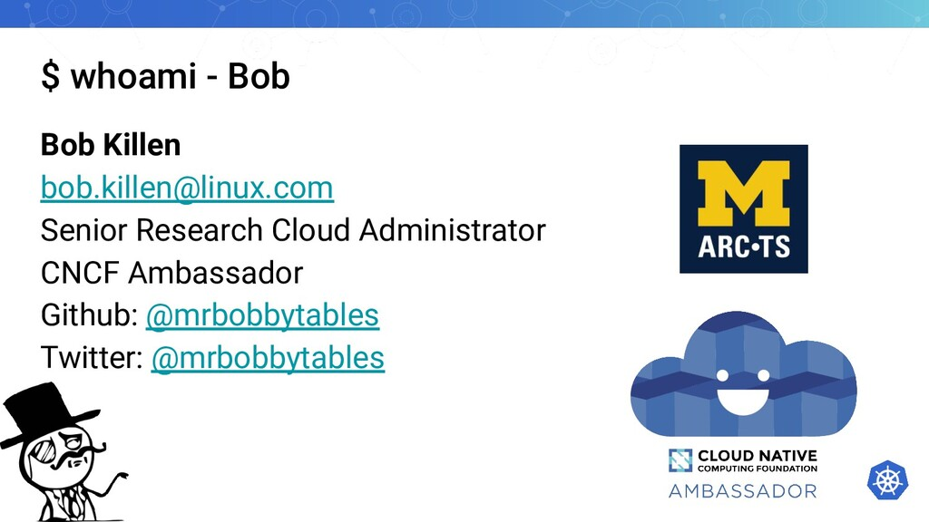 $ whoami - Bob Bob Killen bob.killen@linux.com ...