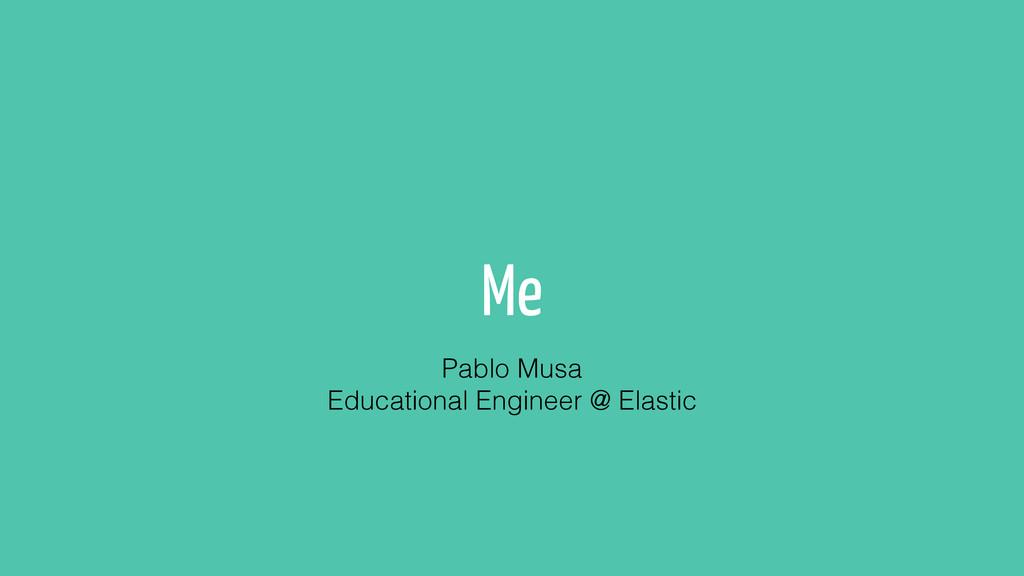Me Pablo Musa Educational Engineer @ Elastic