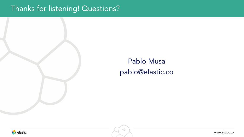 www.elastic.co 40 Pablo Musa pablo@elastic.co T...