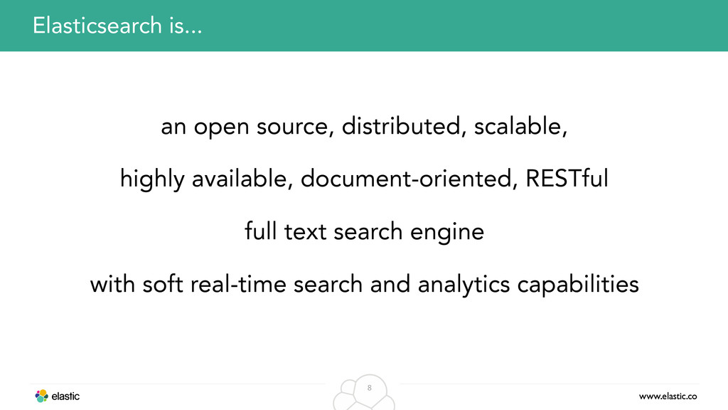 www.elastic.co 8 an open source, distributed, s...