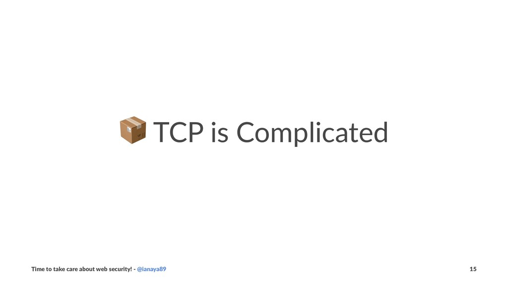 ! TCP is Complicated Time to take care about we...