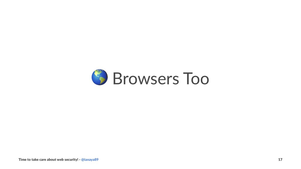 ! Browsers Too Time to take care about web secu...
