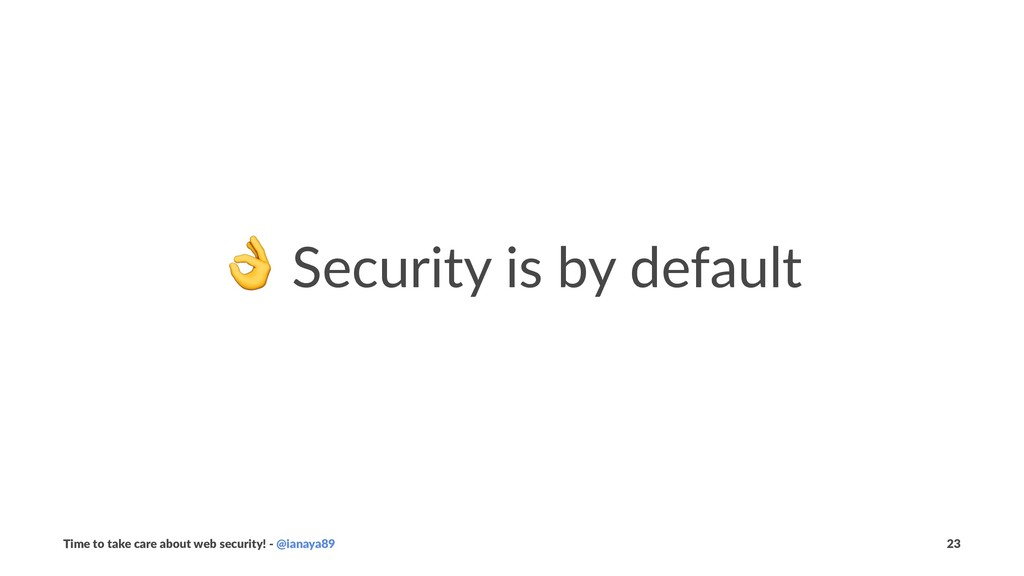 ! Security is by default Time to take care abou...