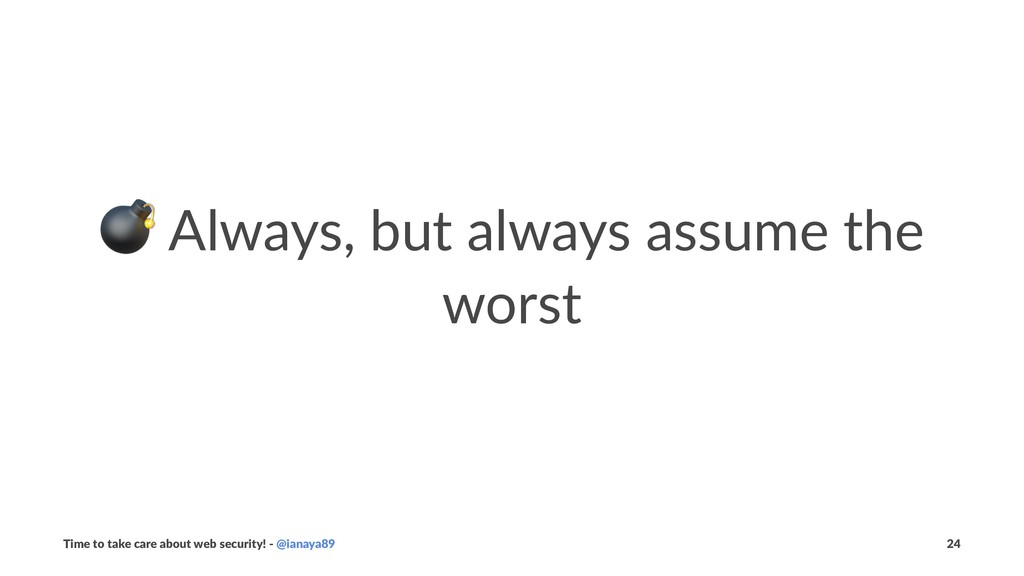 ! Always, but always assume the worst Time to t...
