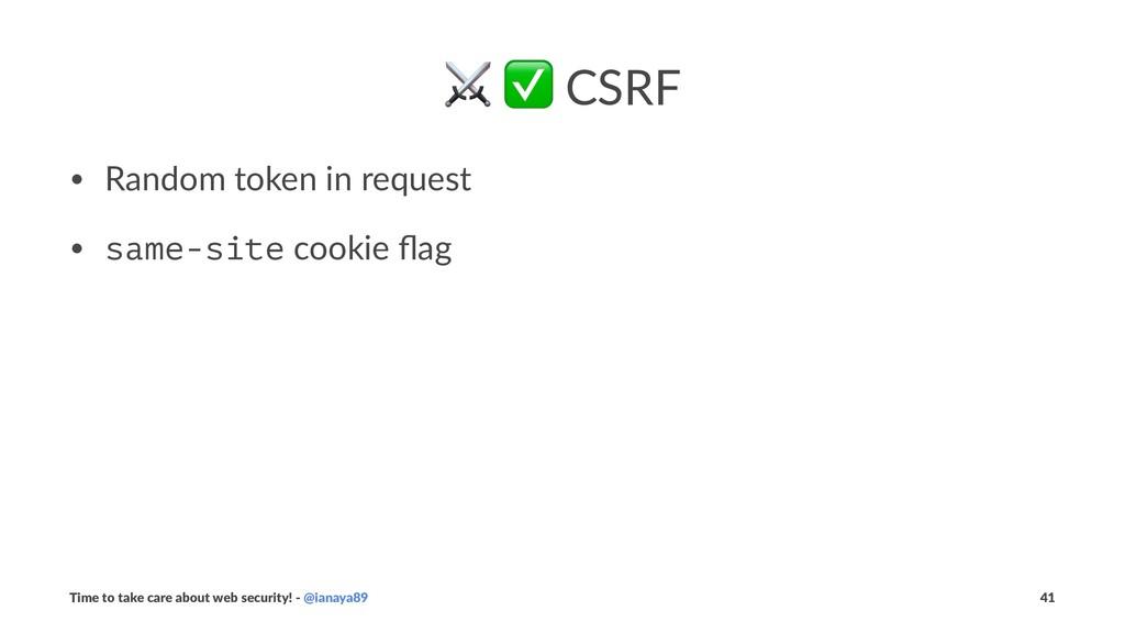 ⚔ ✅ CSRF • Random token in request • same-site ...