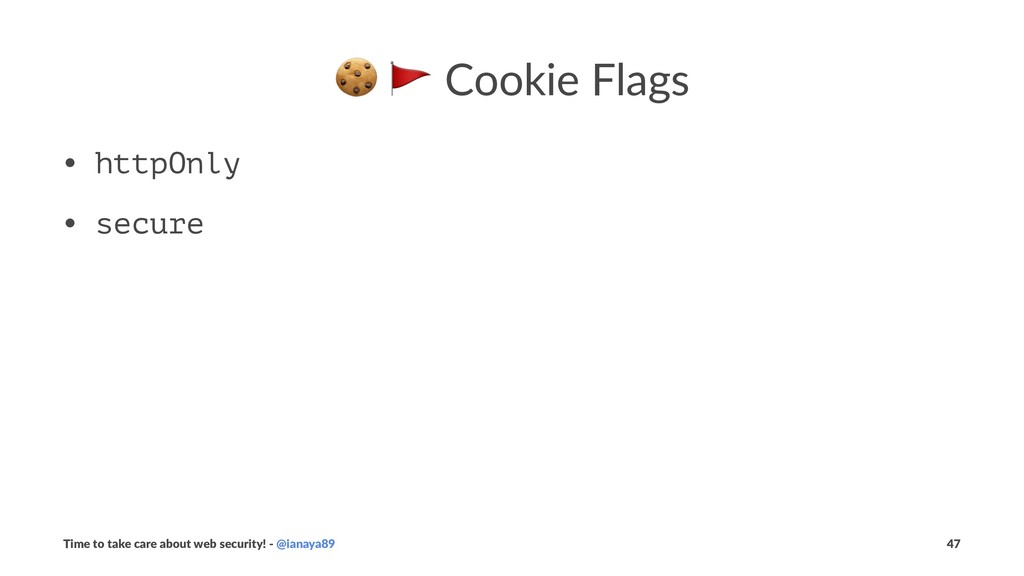 """! """" Cookie Flags • httpOnly • secure Time to ta..."""