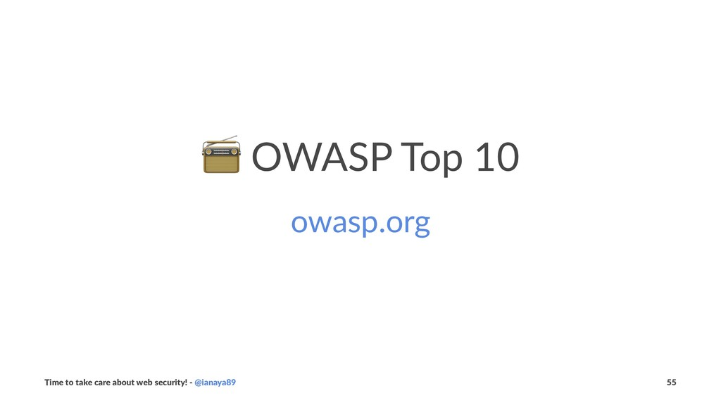 ! OWASP Top 10 owasp.org Time to take care abou...