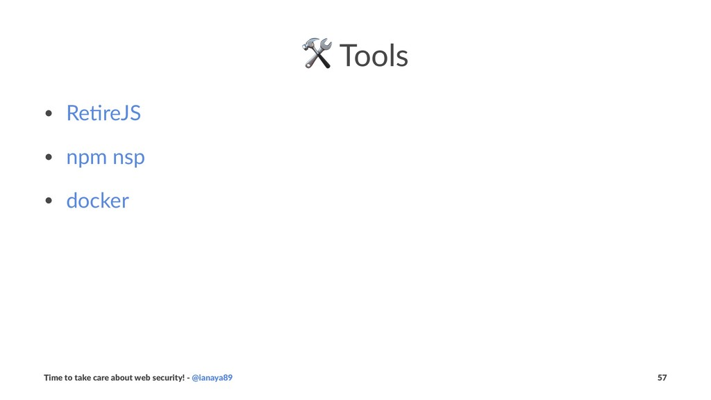 ! Tools • Re$reJS • npm nsp • docker Time to ta...
