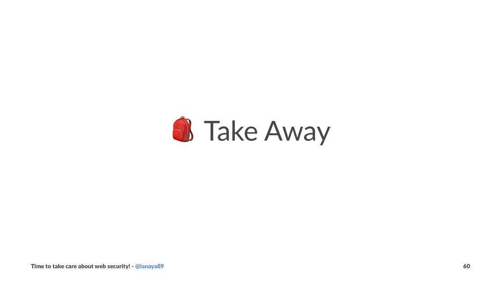 ! Take Away Time to take care about web securit...