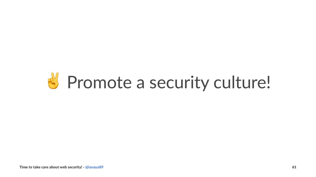 ✌ Promote a security culture! Time to take care...