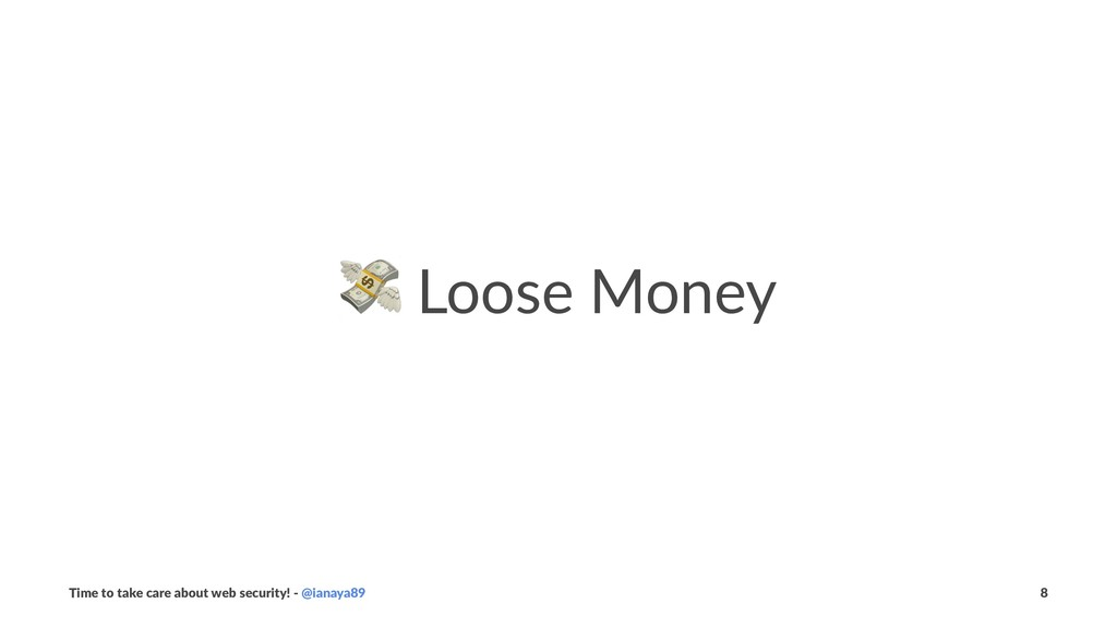 ! Loose Money Time to take care about web secur...