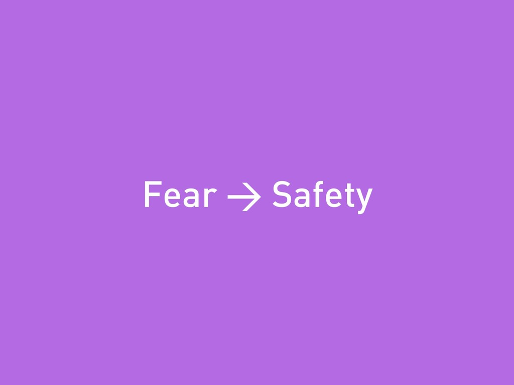 Tobias Fors | @tofo Fear > Safety