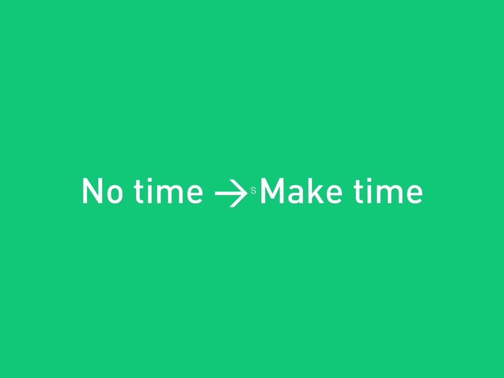 Tobias Fors | @tofo s No time > Make time