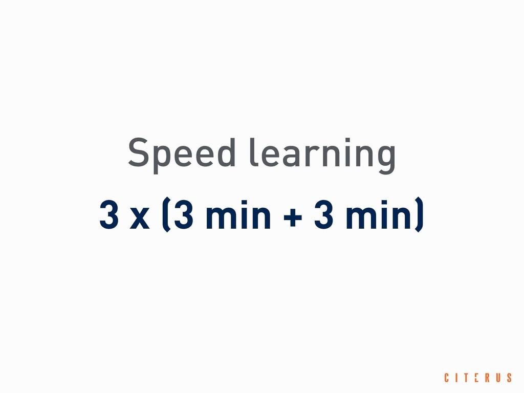 Speed learning 3 x (3 min + 3 min)