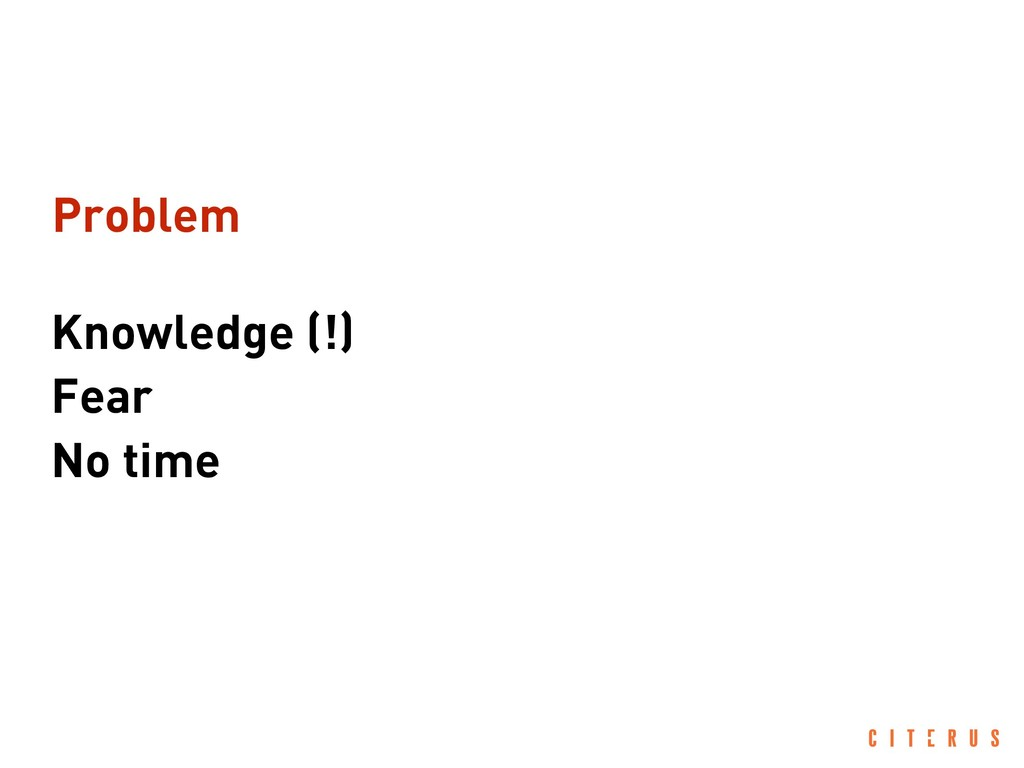 Knowledge (!) Fear No time Problem