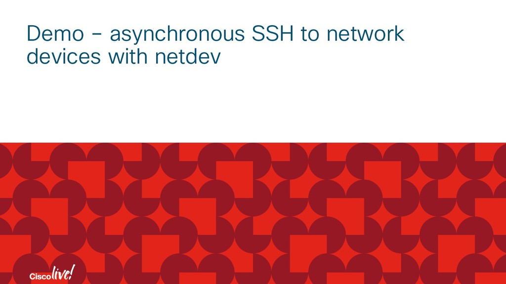 Demo – asynchronous SSH to network devices with...