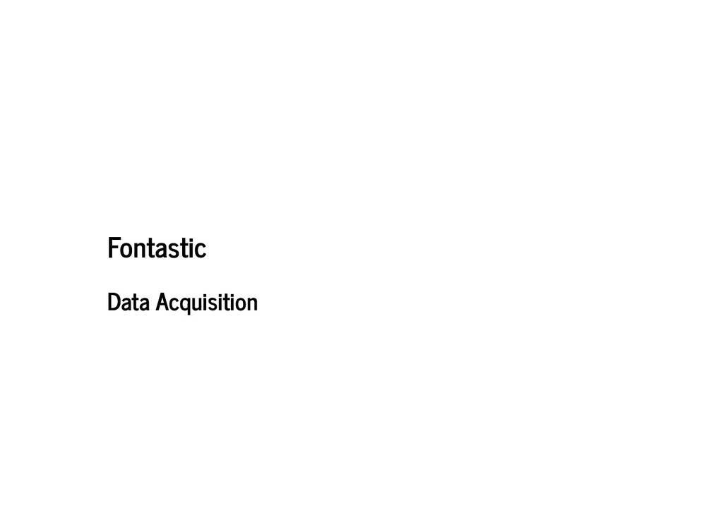 Fontastic Fontastic Data Acquisition Data Acqui...