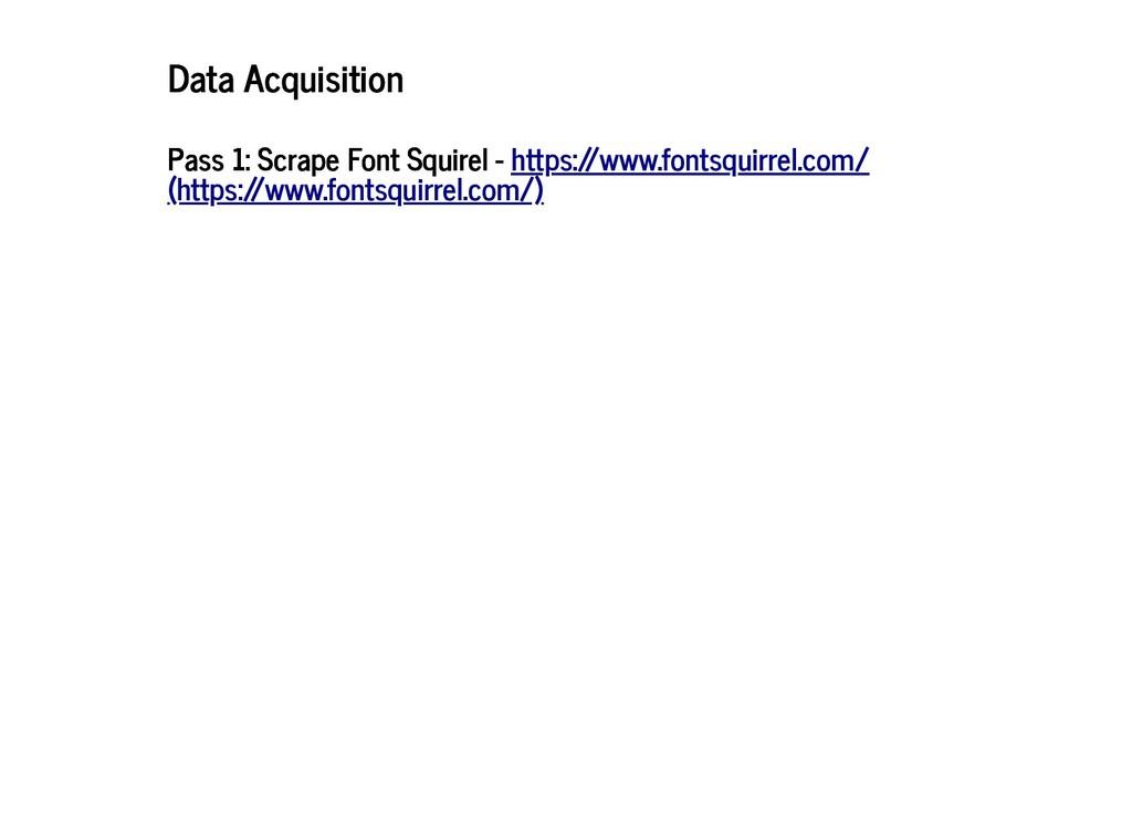 Data Acquisition Data Acquisition Pass 1: Scrap...