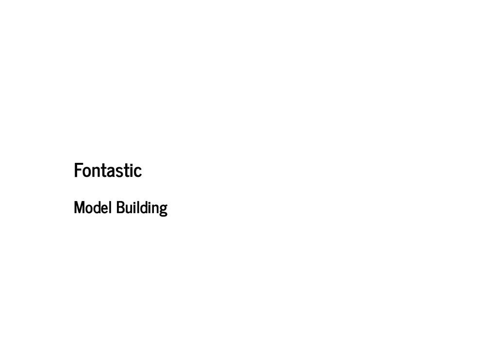 Fontastic Fontastic Model Building Model Buildi...